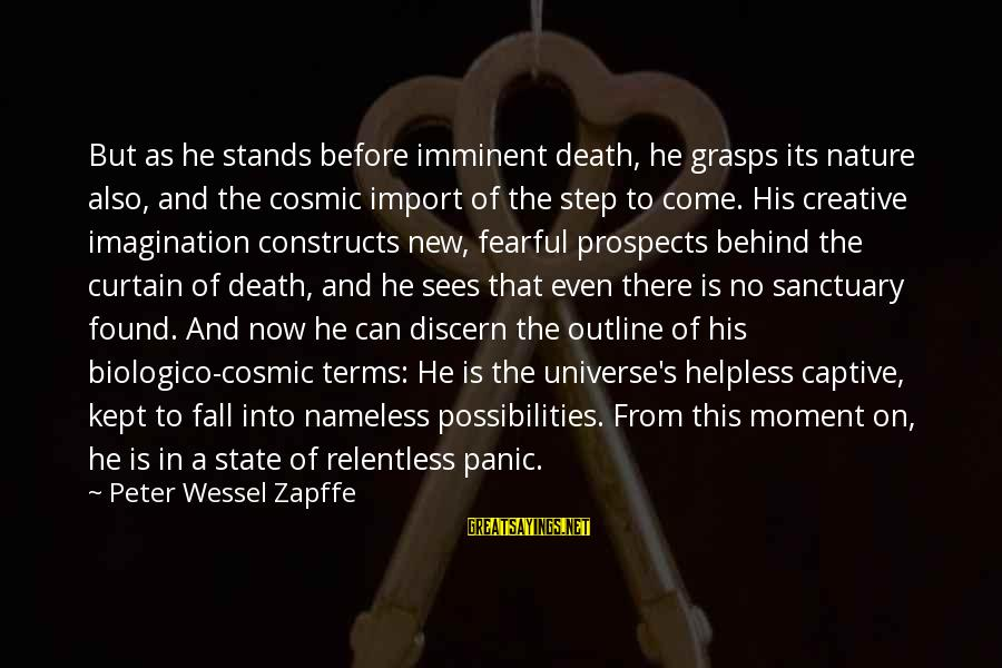 Catchy Cleaning Sayings By Peter Wessel Zapffe: But as he stands before imminent death, he grasps its nature also, and the cosmic