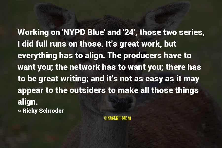 Catchy Cleaning Sayings By Ricky Schroder: Working on 'NYPD Blue' and '24', those two series, I did full runs on those.