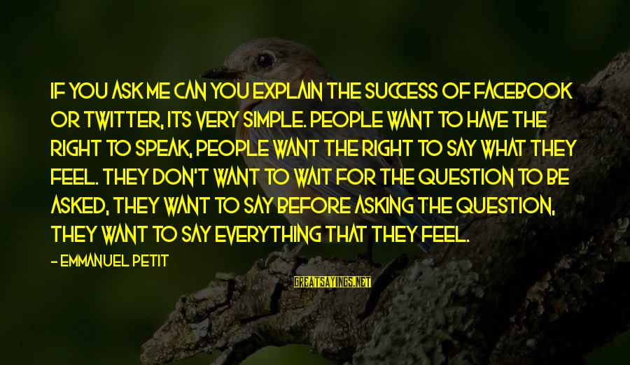 Catchy Jazz Sayings By Emmanuel Petit: If you ask me can you explain the success of Facebook or Twitter, its very
