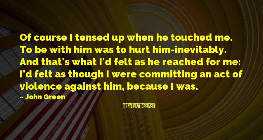 Catchy Jazz Sayings By John Green: Of course I tensed up when he touched me. To be with him was to