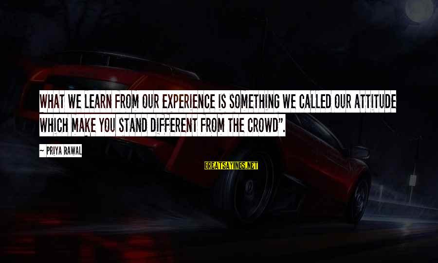Catchy Jazz Sayings By Priya Rawal: What we learn from our experience is something we called our attitude which make you