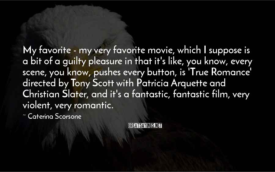 Caterina Scorsone Sayings: My favorite - my very favorite movie, which I suppose is a bit of a