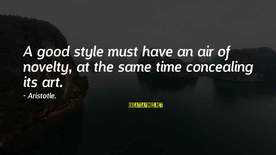 Cathbad Sayings By Aristotle.: A good style must have an air of novelty, at the same time concealing its