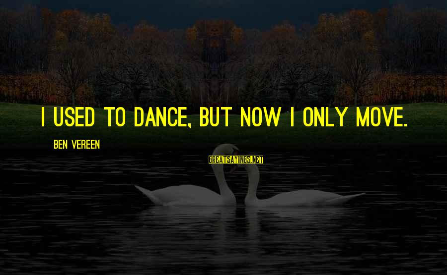 Catherine Austin Fitts Sayings By Ben Vereen: I used to dance, but now I only move.