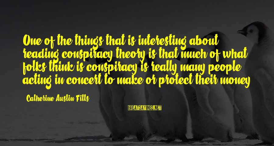 Catherine Austin Fitts Sayings By Catherine Austin Fitts: One of the things that is interesting about reading conspiracy theory is that much of