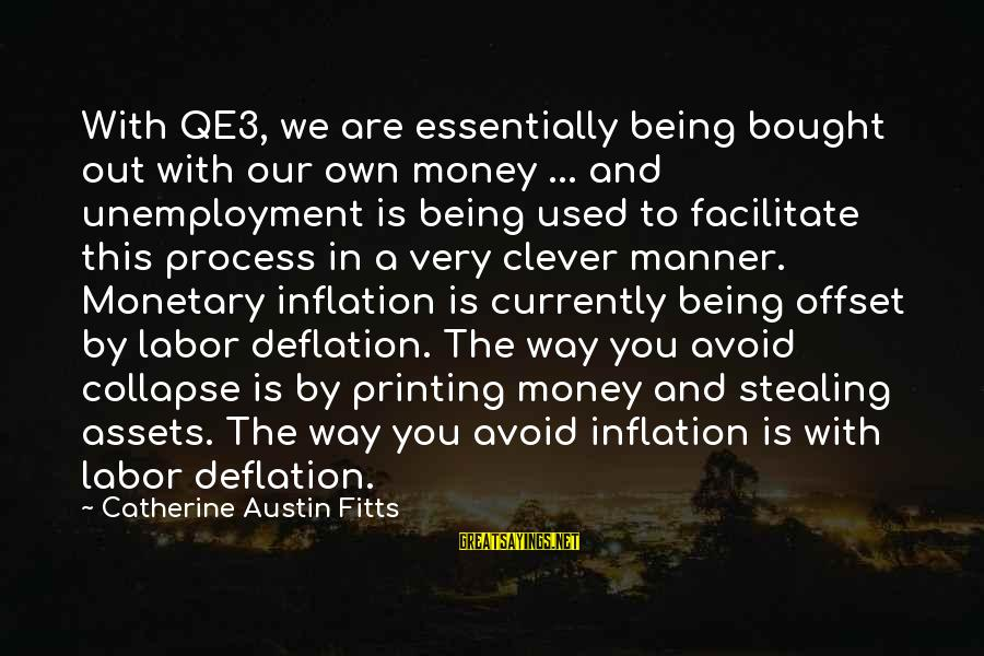 Catherine Austin Fitts Sayings By Catherine Austin Fitts: With QE3, we are essentially being bought out with our own money ... and unemployment