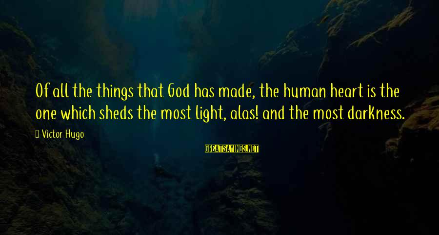 Catherine Austin Fitts Sayings By Victor Hugo: Of all the things that God has made, the human heart is the one which