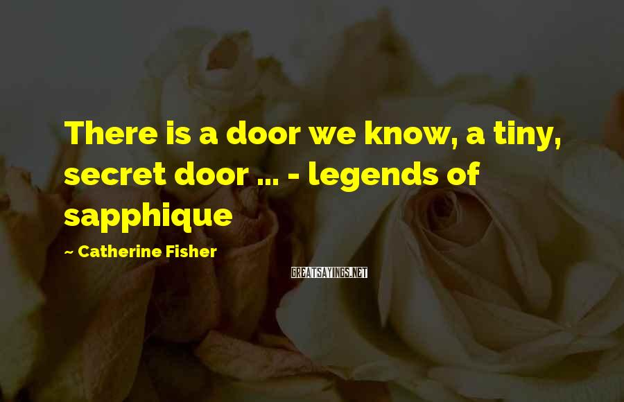 Catherine Fisher Sayings: There is a door we know, a tiny, secret door ... - legends of sapphique