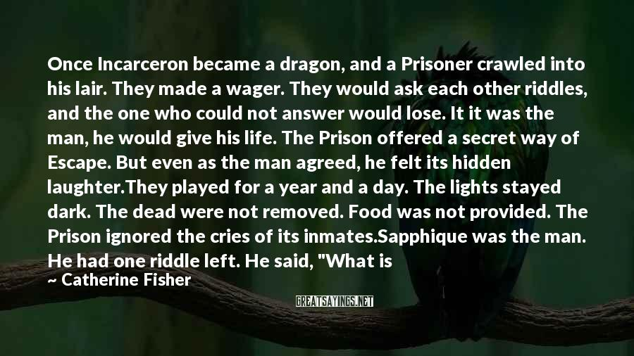 Catherine Fisher Sayings: Once Incarceron became a dragon, and a Prisoner crawled into his lair. They made a
