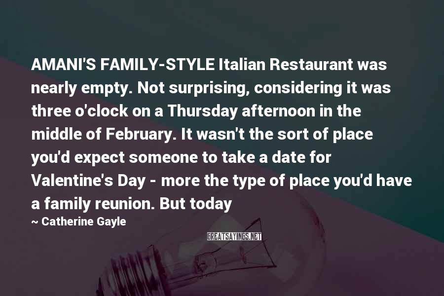 Catherine Gayle Sayings: AMANI'S FAMILY-STYLE Italian Restaurant was nearly empty. Not surprising, considering it was three o'clock on