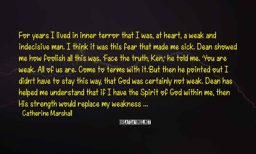 Catherine Marshall Sayings: For years I lived in inner terror that I was, at heart, a weak and