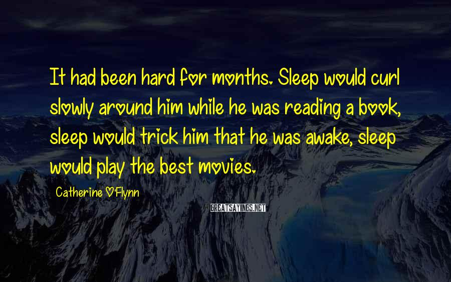 Catherine O'Flynn Sayings: It had been hard for months. Sleep would curl slowly around him while he was