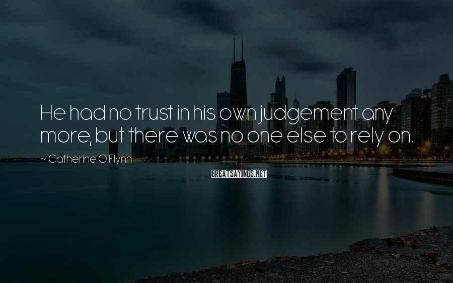 Catherine O'Flynn Sayings: He had no trust in his own judgement any more, but there was no one