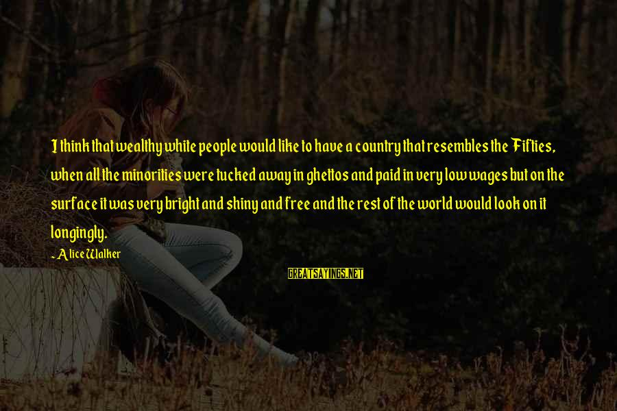 Catholic Deacon Sayings By Alice Walker: I think that wealthy white people would like to have a country that resembles the