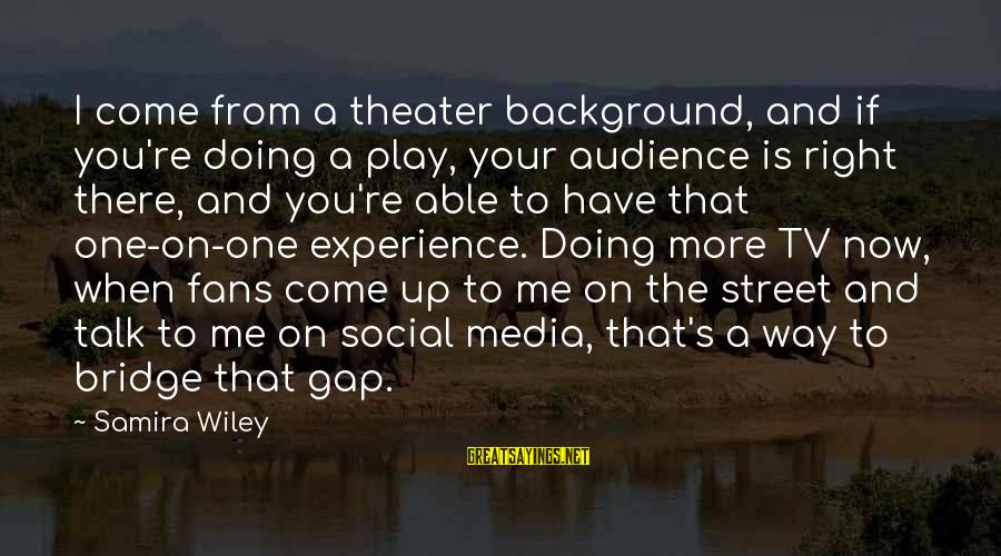 Catholic Deacon Sayings By Samira Wiley: I come from a theater background, and if you're doing a play, your audience is