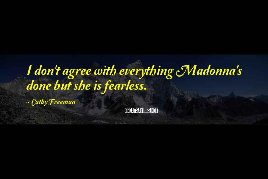 Cathy Freeman Sayings: I don't agree with everything Madonna's done but she is fearless.