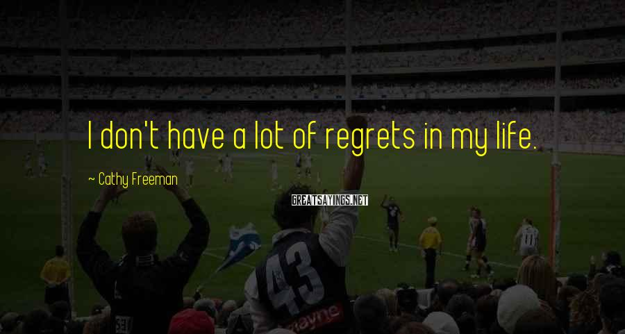 Cathy Freeman Sayings: I don't have a lot of regrets in my life.