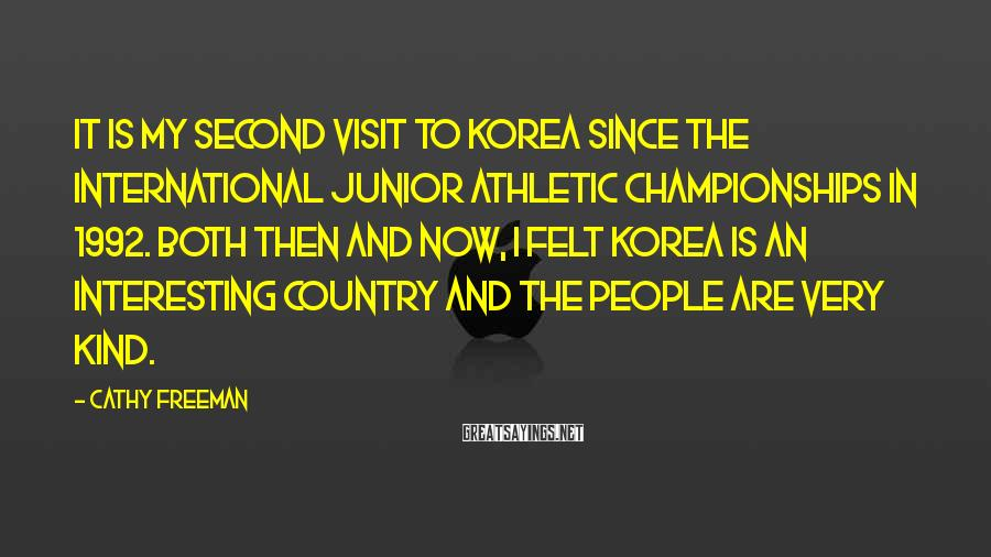 Cathy Freeman Sayings: It is my second visit to Korea since the International Junior Athletic Championships in 1992.