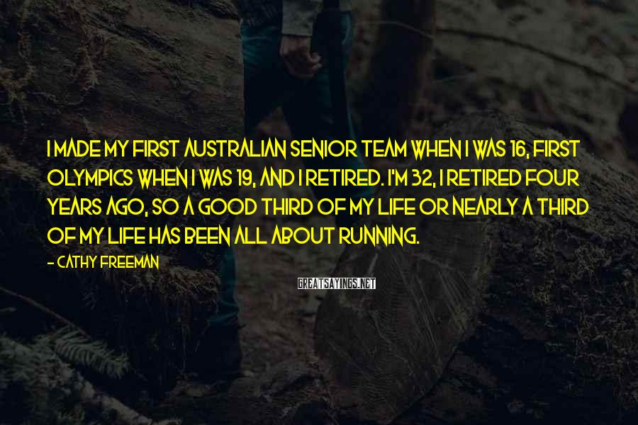 Cathy Freeman Sayings: I made my first Australian senior team when I was 16, first Olympics when I