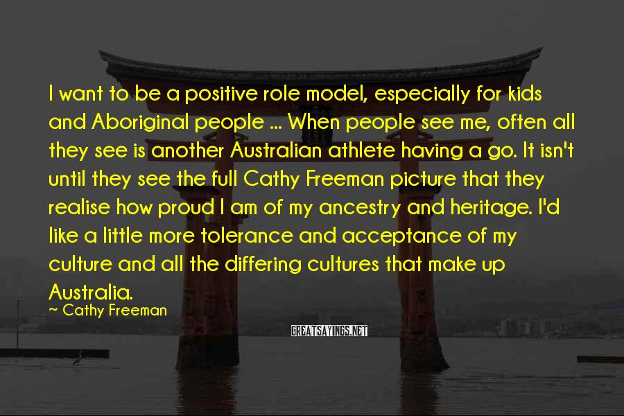 Cathy Freeman Sayings: I want to be a positive role model, especially for kids and Aboriginal people ...