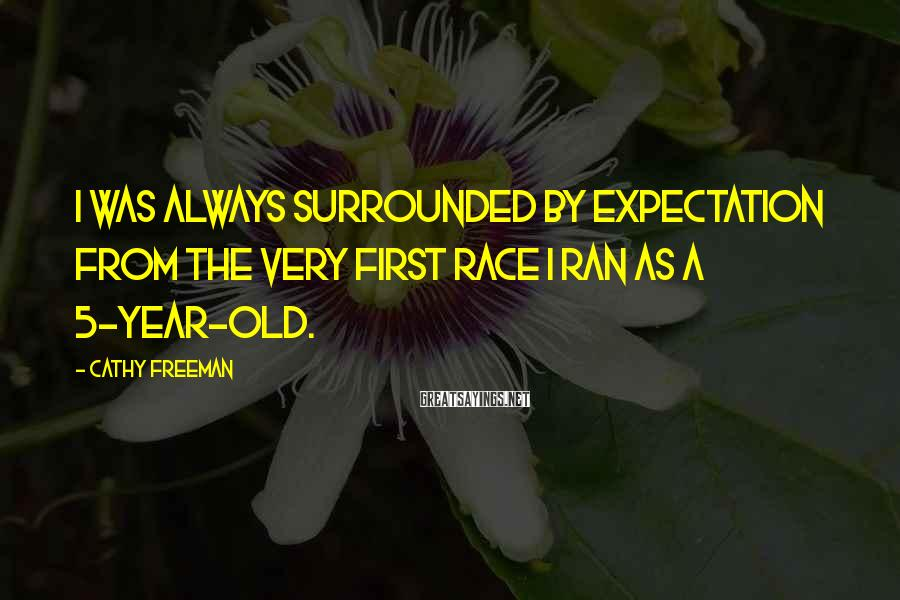 Cathy Freeman Sayings: I was always surrounded by expectation from the very first race I ran as a