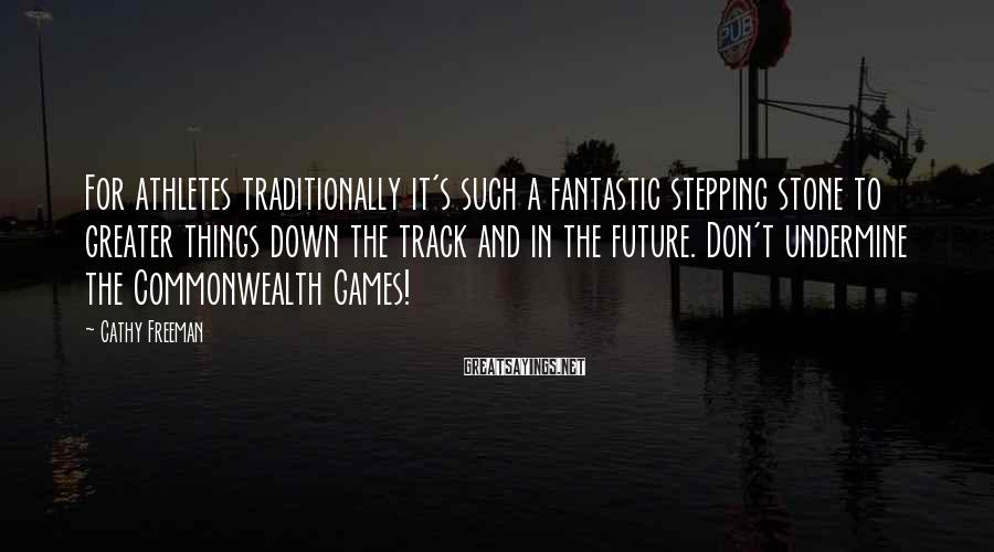 Cathy Freeman Sayings: For athletes traditionally it's such a fantastic stepping stone to greater things down the track