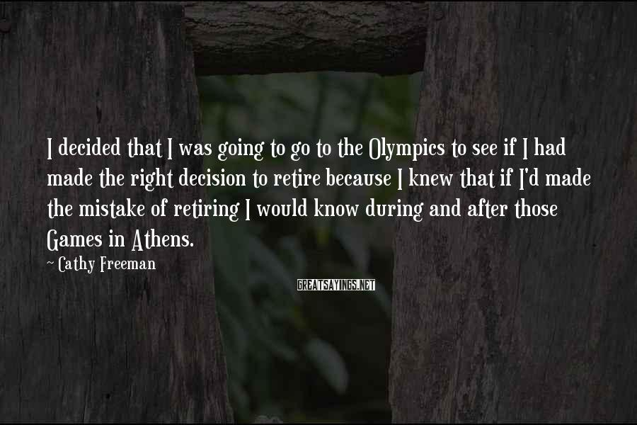 Cathy Freeman Sayings: I decided that I was going to go to the Olympics to see if I