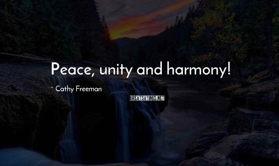 Cathy Freeman Sayings: Peace, unity and harmony!