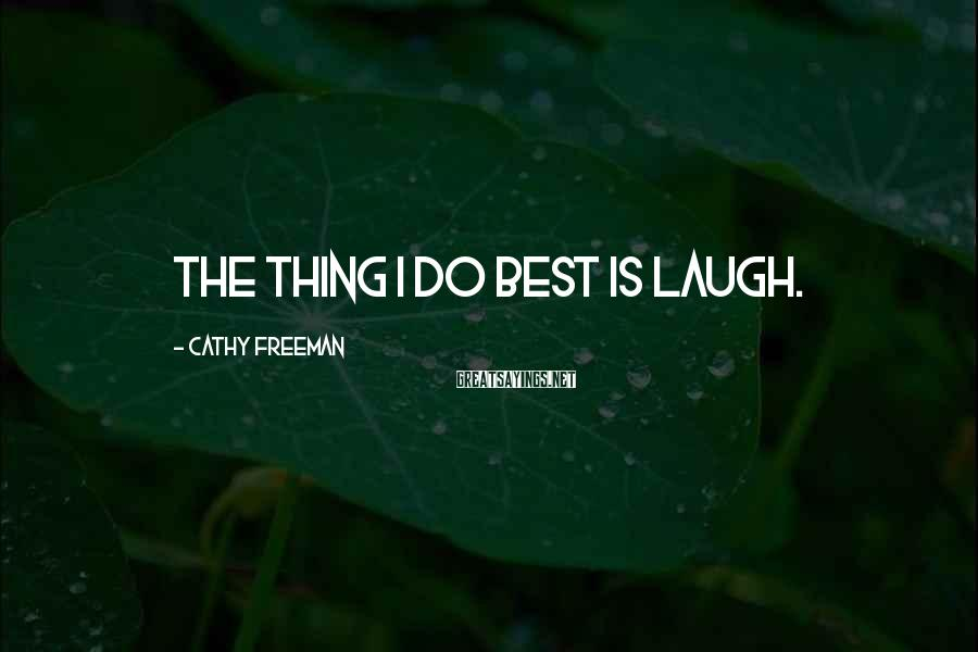 Cathy Freeman Sayings: The thing I do best is laugh.