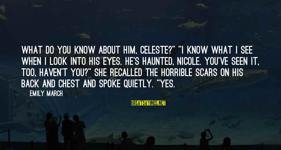 """Cato Letters Sayings By Emily March: What do you know about him, Celeste?"""" """"I know what I see when I look"""