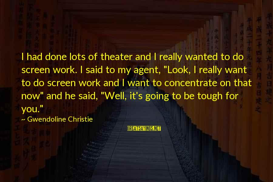 Cato Letters Sayings By Gwendoline Christie: I had done lots of theater and I really wanted to do screen work. I