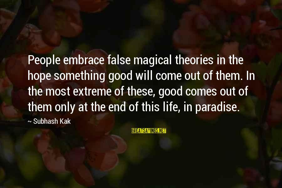 Cato Letters Sayings By Subhash Kak: People embrace false magical theories in the hope something good will come out of them.