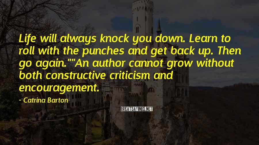 Catrina Barton Sayings: Life will always knock you down. Learn to roll with the punches and get back