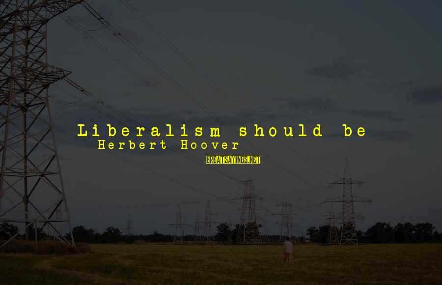 Cat's Pajamas Sayings By Herbert Hoover: Liberalism should be found not striving to spread bureaucracy but striving to set bounds to