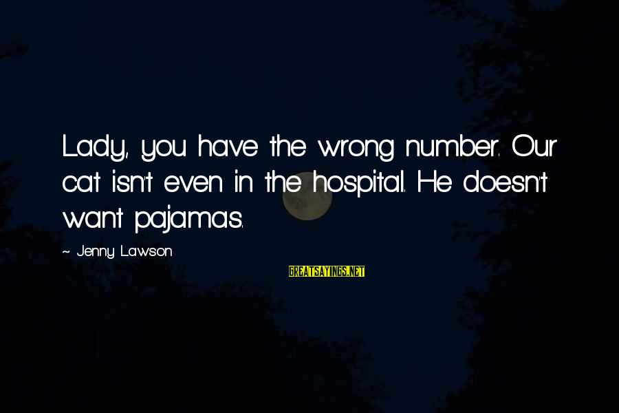 Cat's Pajamas Sayings By Jenny Lawson: Lady, you have the wrong number. Our cat isn't even in the hospital. He doesn't