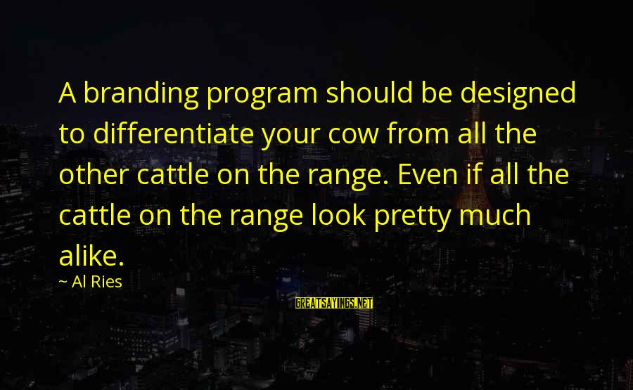 Cattle Branding Sayings By Al Ries: A branding program should be designed to differentiate your cow from all the other cattle