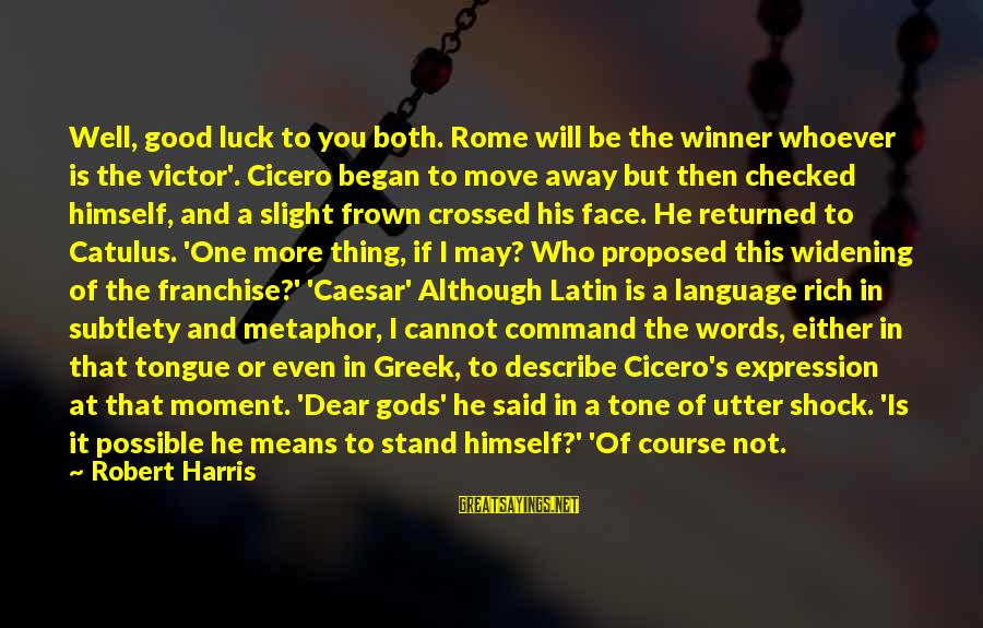 Catulus Sayings By Robert Harris: Well, good luck to you both. Rome will be the winner whoever is the victor'.