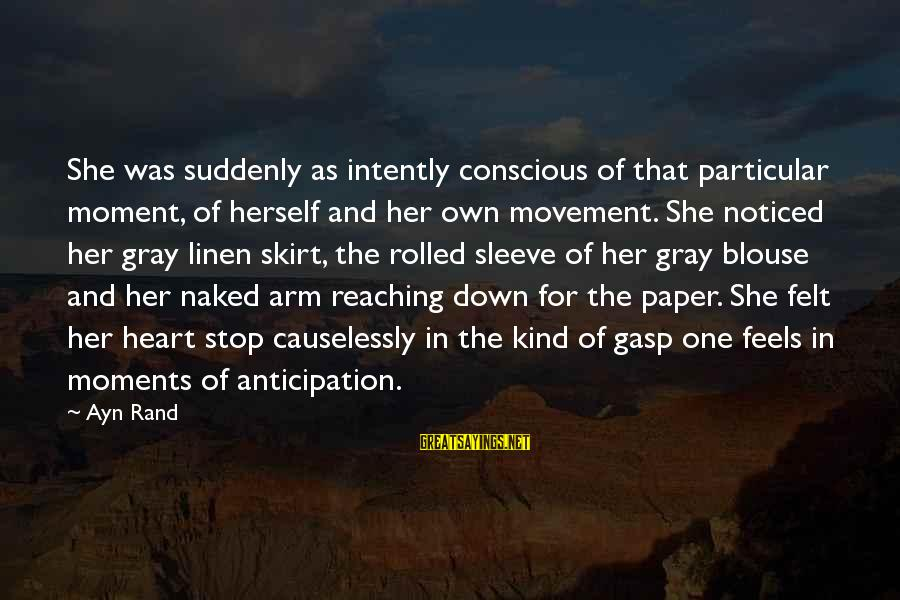Causelessly Sayings By Ayn Rand: She was suddenly as intently conscious of that particular moment, of herself and her own
