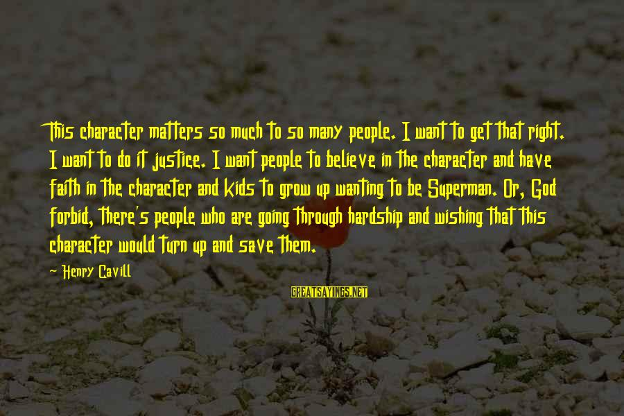Cavill Sayings By Henry Cavill: This character matters so much to so many people. I want to get that right.