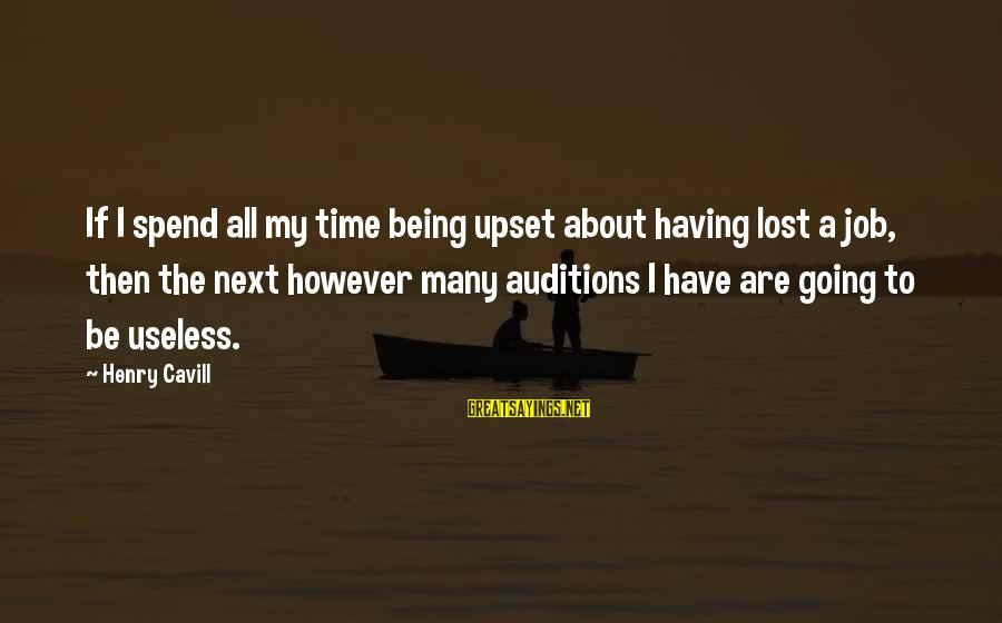 Cavill Sayings By Henry Cavill: If I spend all my time being upset about having lost a job, then the