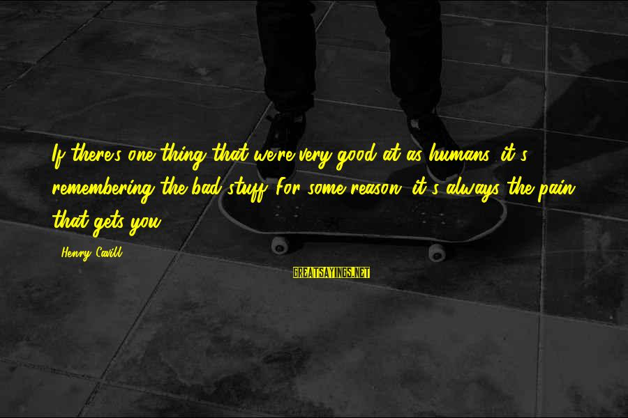Cavill Sayings By Henry Cavill: If there's one thing that we're very good at as humans, it's remembering the bad