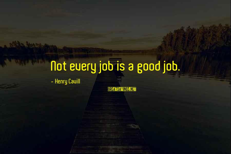 Cavill Sayings By Henry Cavill: Not every job is a good job.
