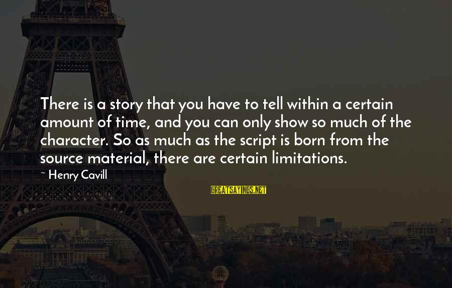 Cavill Sayings By Henry Cavill: There is a story that you have to tell within a certain amount of time,