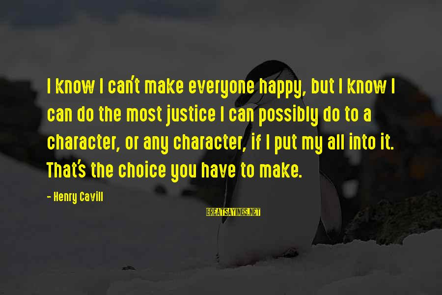 Cavill Sayings By Henry Cavill: I know I can't make everyone happy, but I know I can do the most