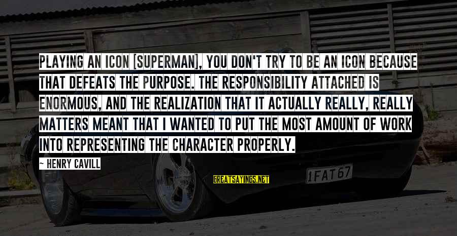 Cavill Sayings By Henry Cavill: Playing an icon [superman], you don't try to be an icon because that defeats the