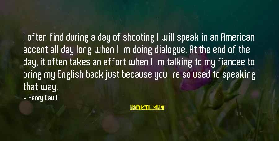 Cavill Sayings By Henry Cavill: I often find during a day of shooting I will speak in an American accent