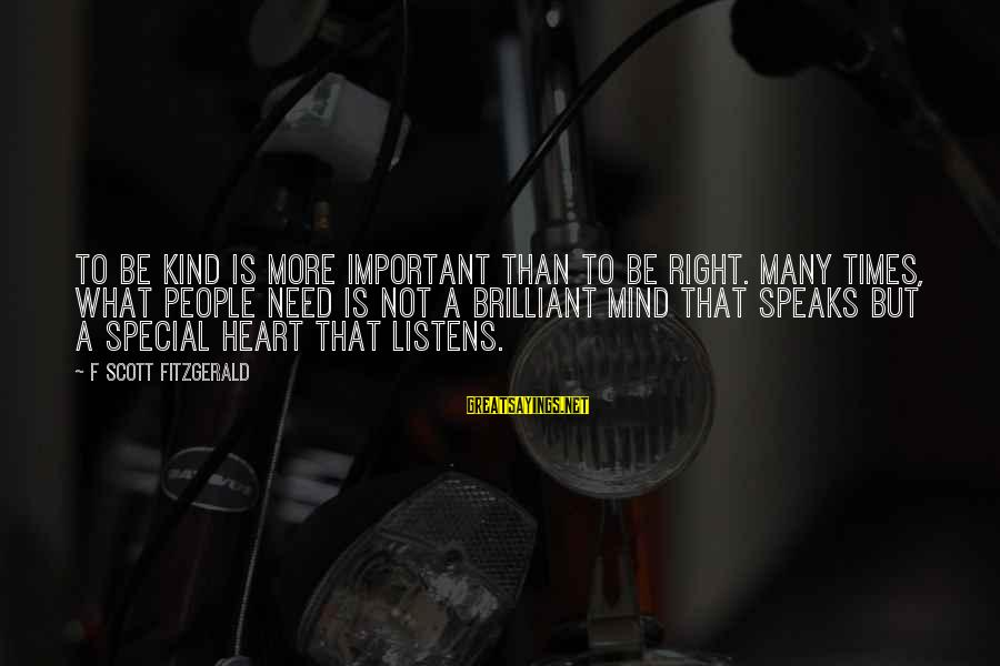 Cazzone Sayings By F Scott Fitzgerald: To be kind is more important than to be right. Many times, what people need
