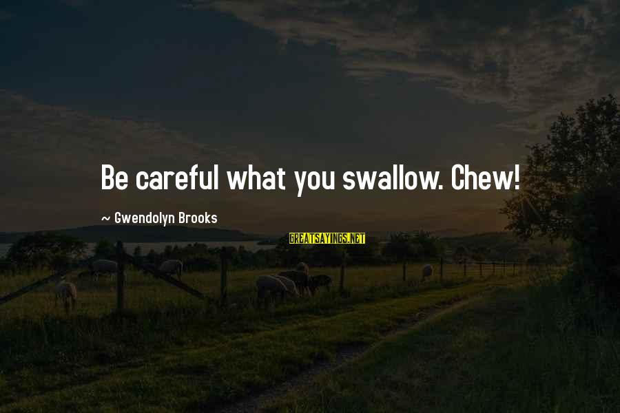 Cazzone Sayings By Gwendolyn Brooks: Be careful what you swallow. Chew!