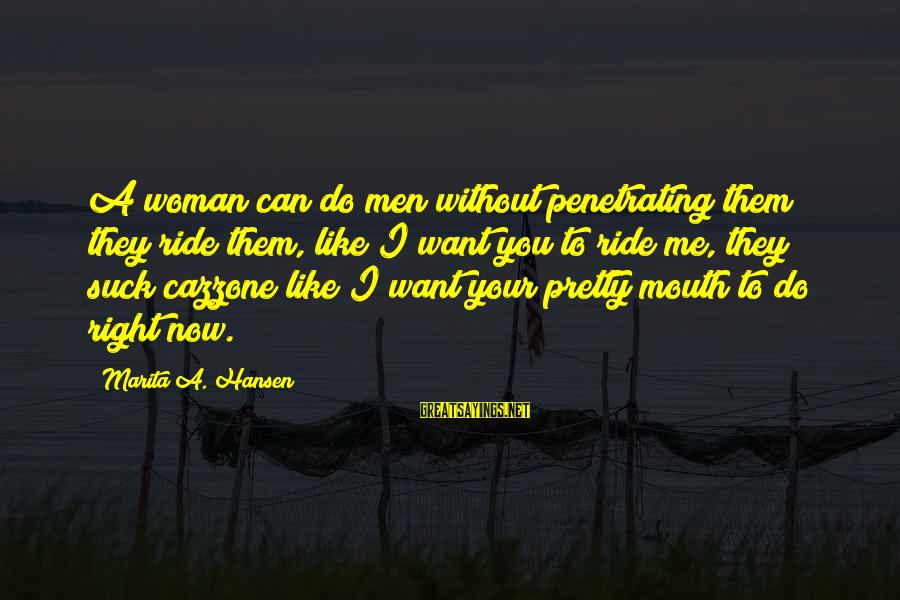 Cazzone Sayings By Marita A. Hansen: A woman can do men without penetrating them; they ride them, like I want you