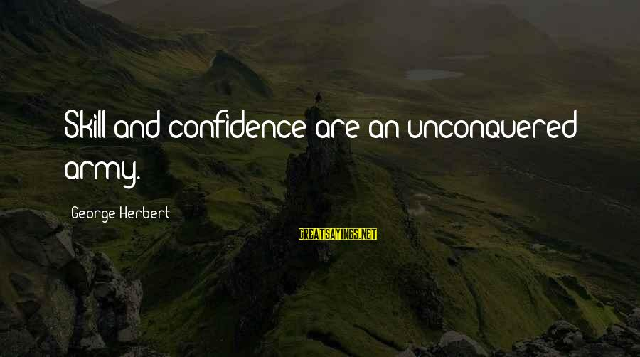 Cbot Soybean Oil Sayings By George Herbert: Skill and confidence are an unconquered army.